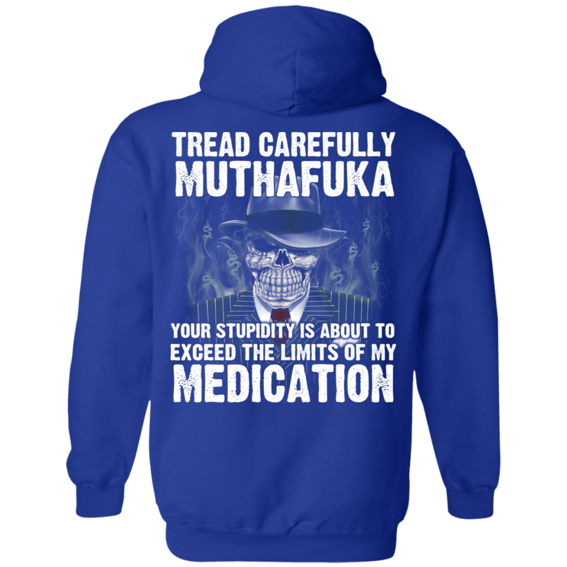Tread Carefully Muthafuka Your Stupidity Is About To Exceed The Limits Of My Medication 541-4765-72709228-23175 - Tee Ript