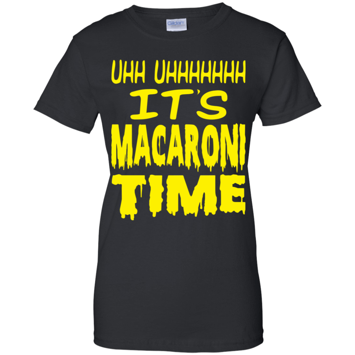 Uhh Uhhhhhhh It's Macaroni Time 939-9248-72774109-44695 - Tee Ript
