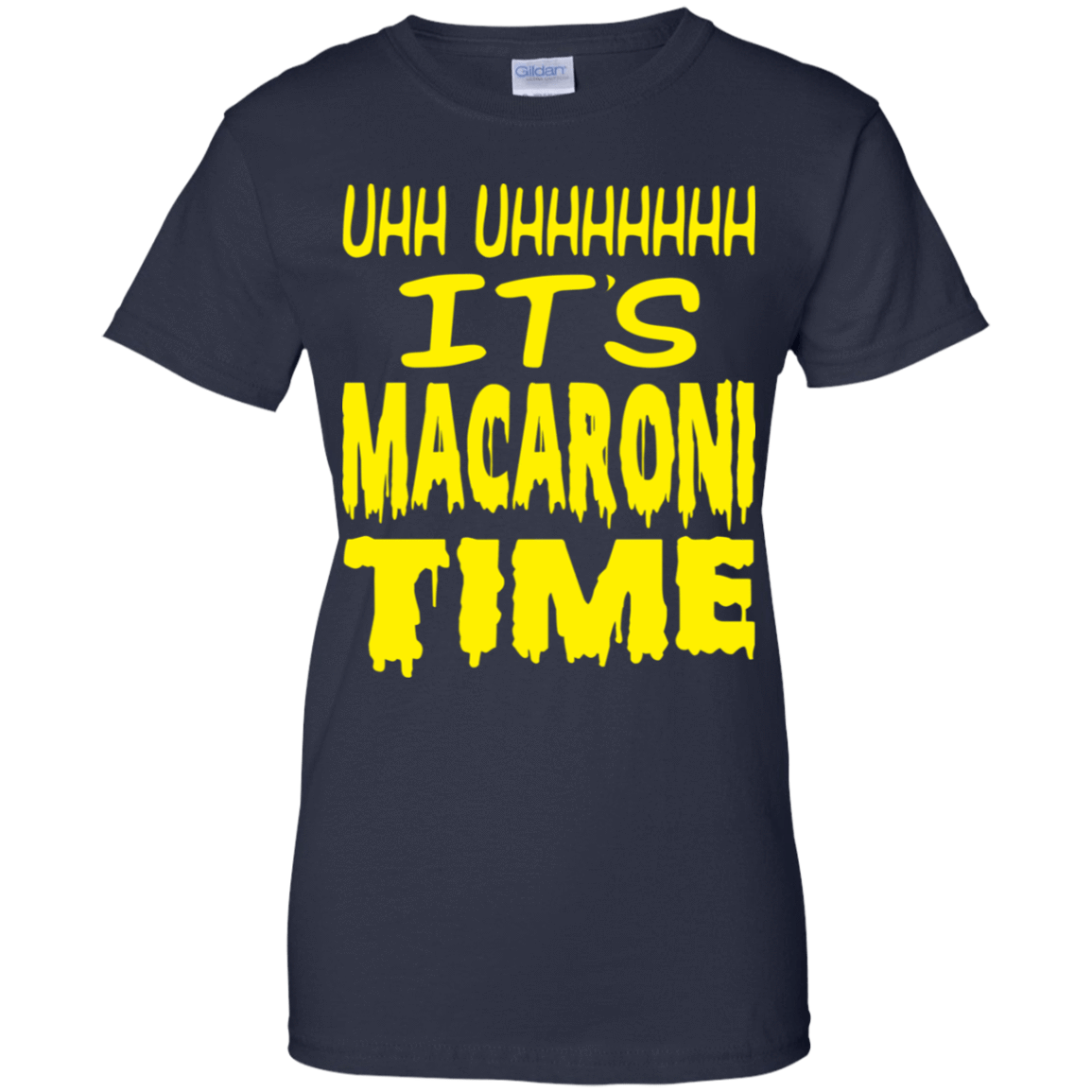 Uhh Uhhhhhhh It's Macaroni Time 939-9259-72774109-44765 - Tee Ript