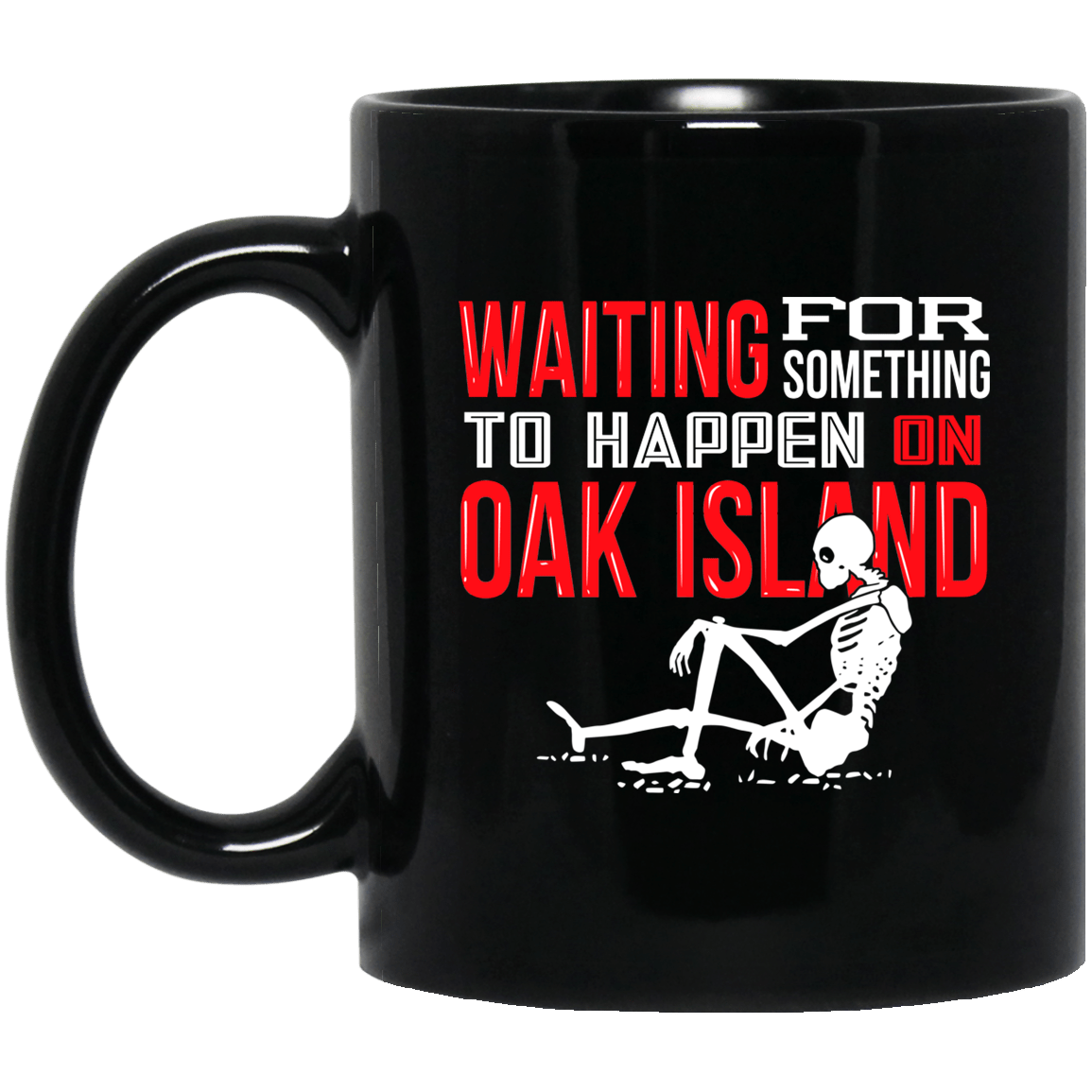 Waiting For Something To Happen On Oak Island Mug 1065-10181-91587441-49307 - Tee Ript