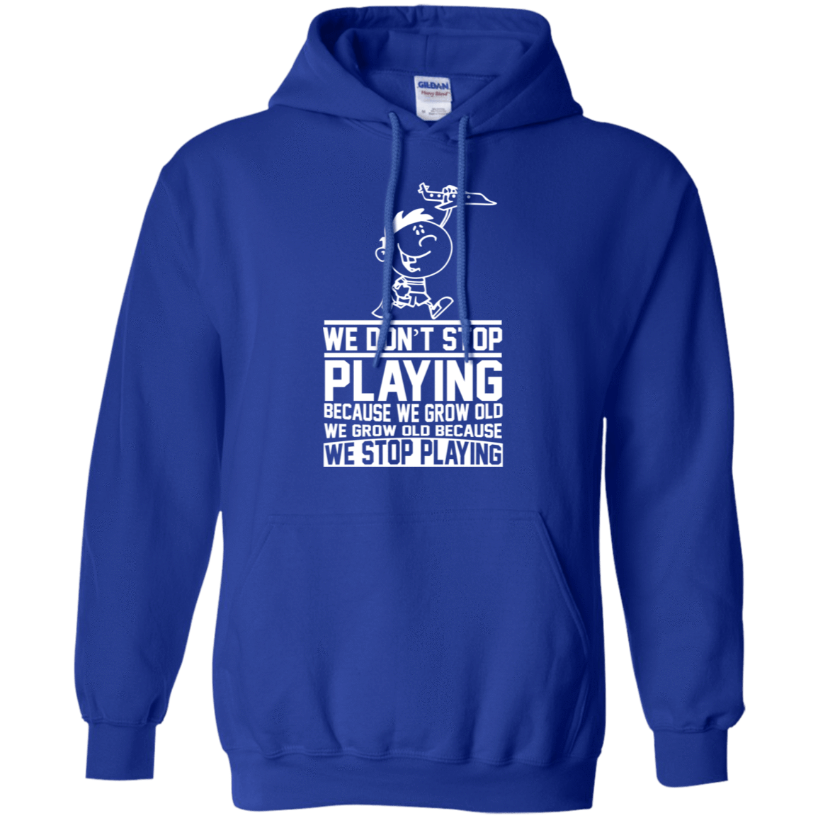 We Don't Stop Playing Because We Grow Old 541-4765-72773017-23175 - Tee Ript