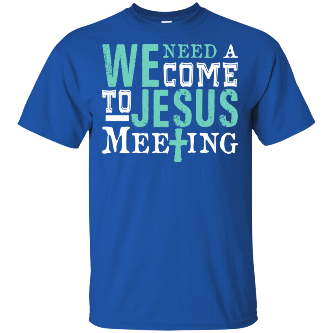 We Need A Come To Jesus Meeting T-Shirts, Hoodie, Tank 22-110-78050358-249 - Tee Ript