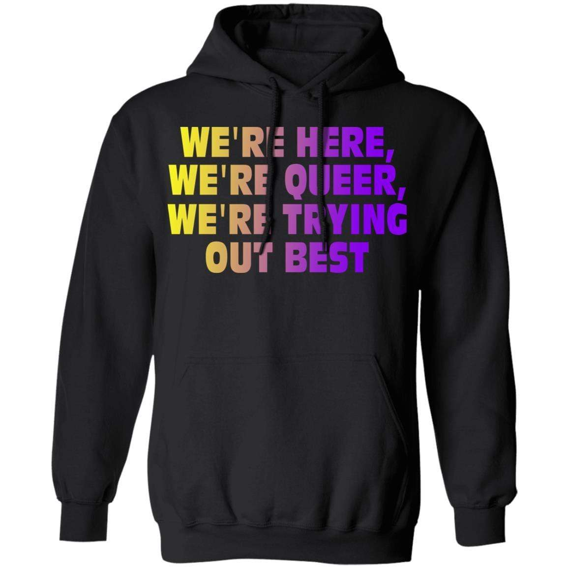 We're Here We're Queer We're Trying Out Best T-Shirts, Hoodies 541-4740-88444999-23087 - Tee Ript