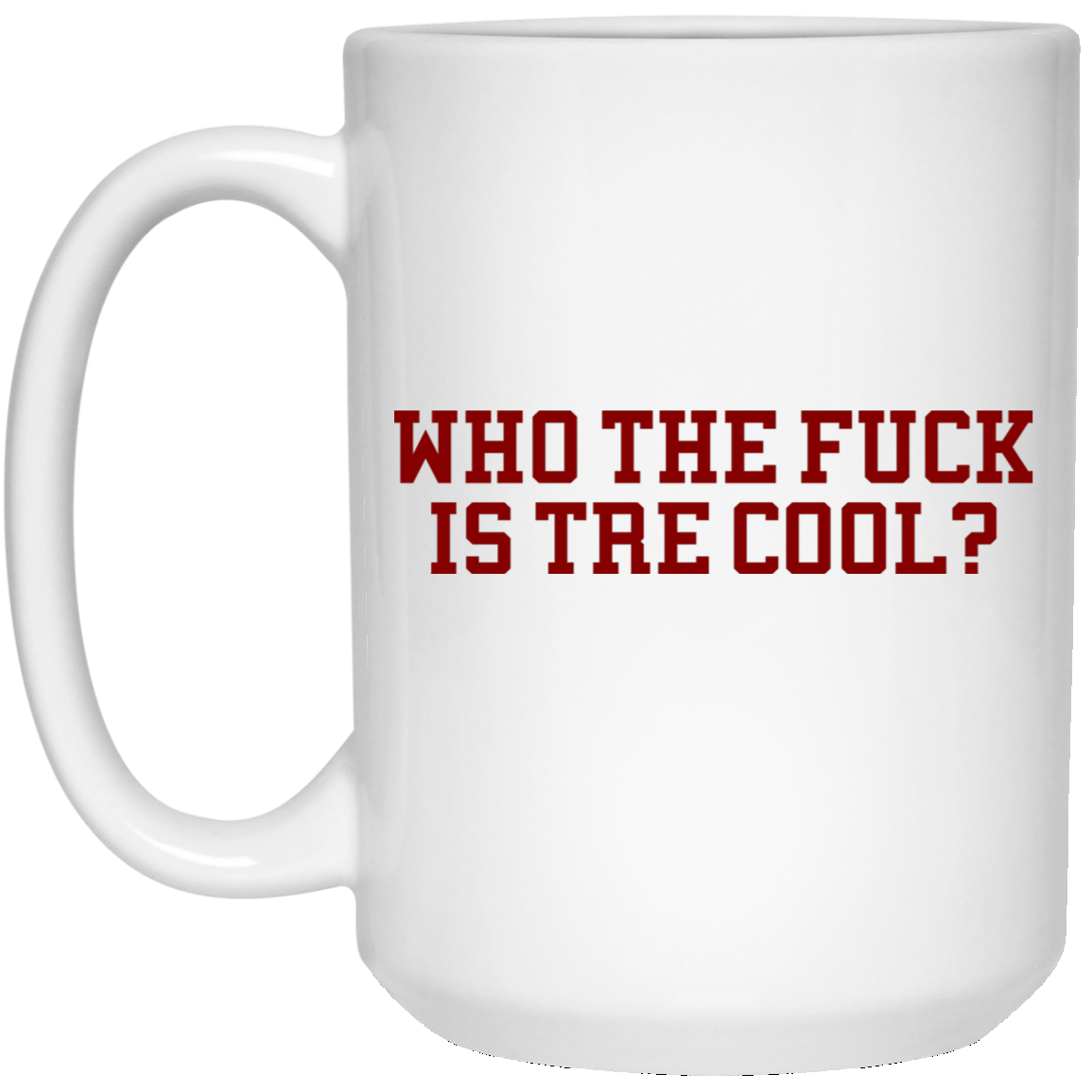 Who The Fuck Is Tre Cool Billie Joe White Mug 1032-9816-92839324-47456 - Tee Ript