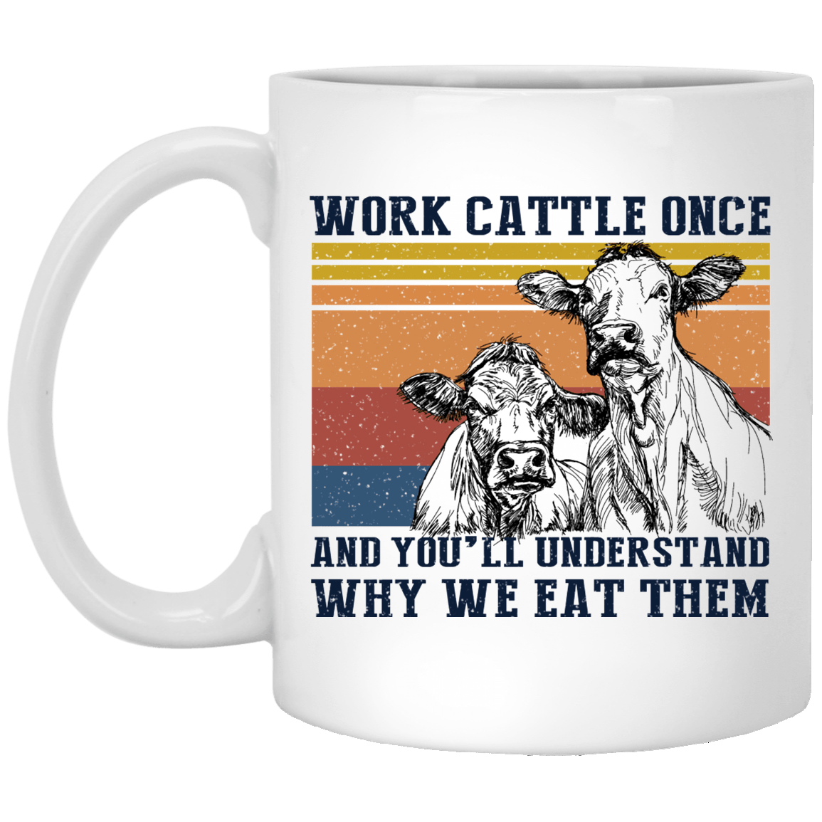 Work Cattle Once And You'll Understand Why We Eat Them Cows Mug 1005-9786-86101819-47417 - Tee Ript
