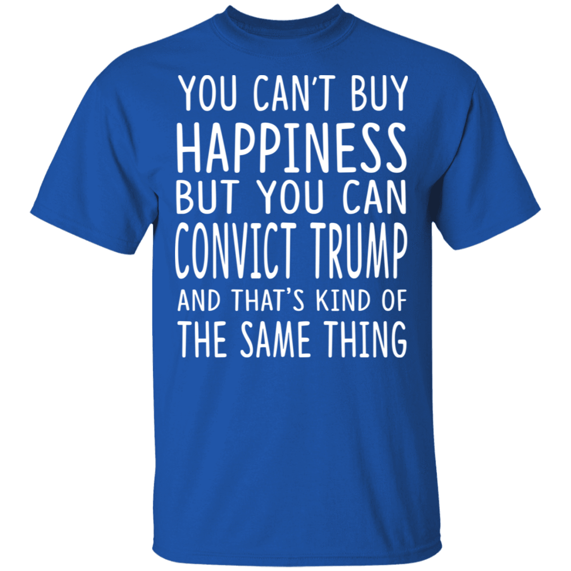 You Can Convict Trump And That's Kind of The Same Thing T-Shirts, Hoodies 22-110-80162935-249 - Tee Ript