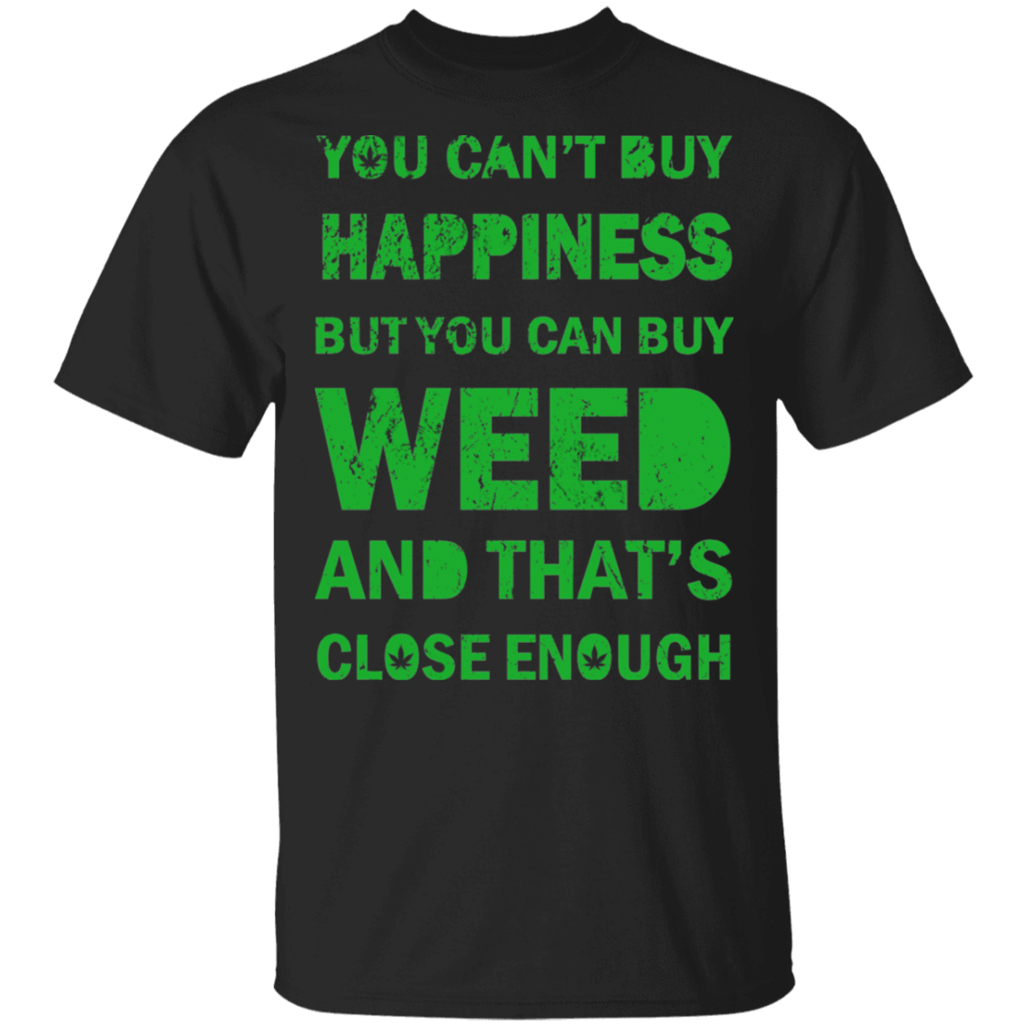 You Can't Buy Happiness But You Can Buy Weed And That's Close Enough T-Shirts, Hoodies, Tank 22-113-79335577-252 - Tee Ript