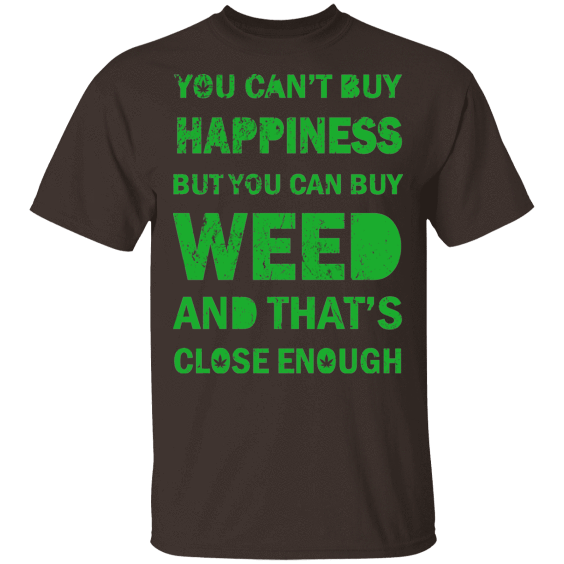 You Can't Buy Happiness But You Can Buy Weed And That's Close Enough T-Shirts, Hoodies, Tank 22-2283-79335577-12087 - Tee Ript