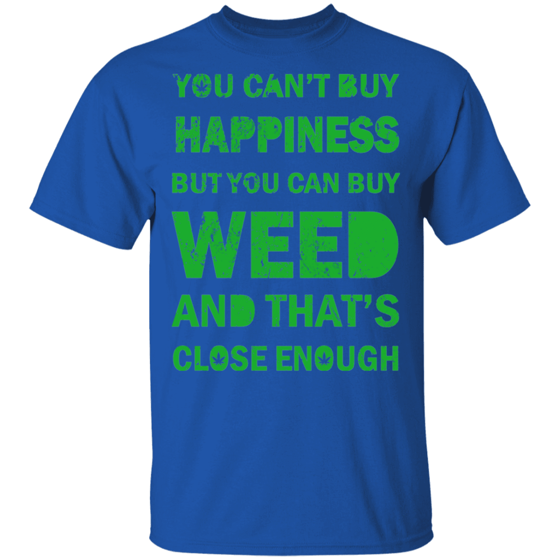 You Can't Buy Happiness But You Can Buy Weed And That's Close Enough T-Shirts, Hoodies, Tank 22-110-79335577-249 - Tee Ript