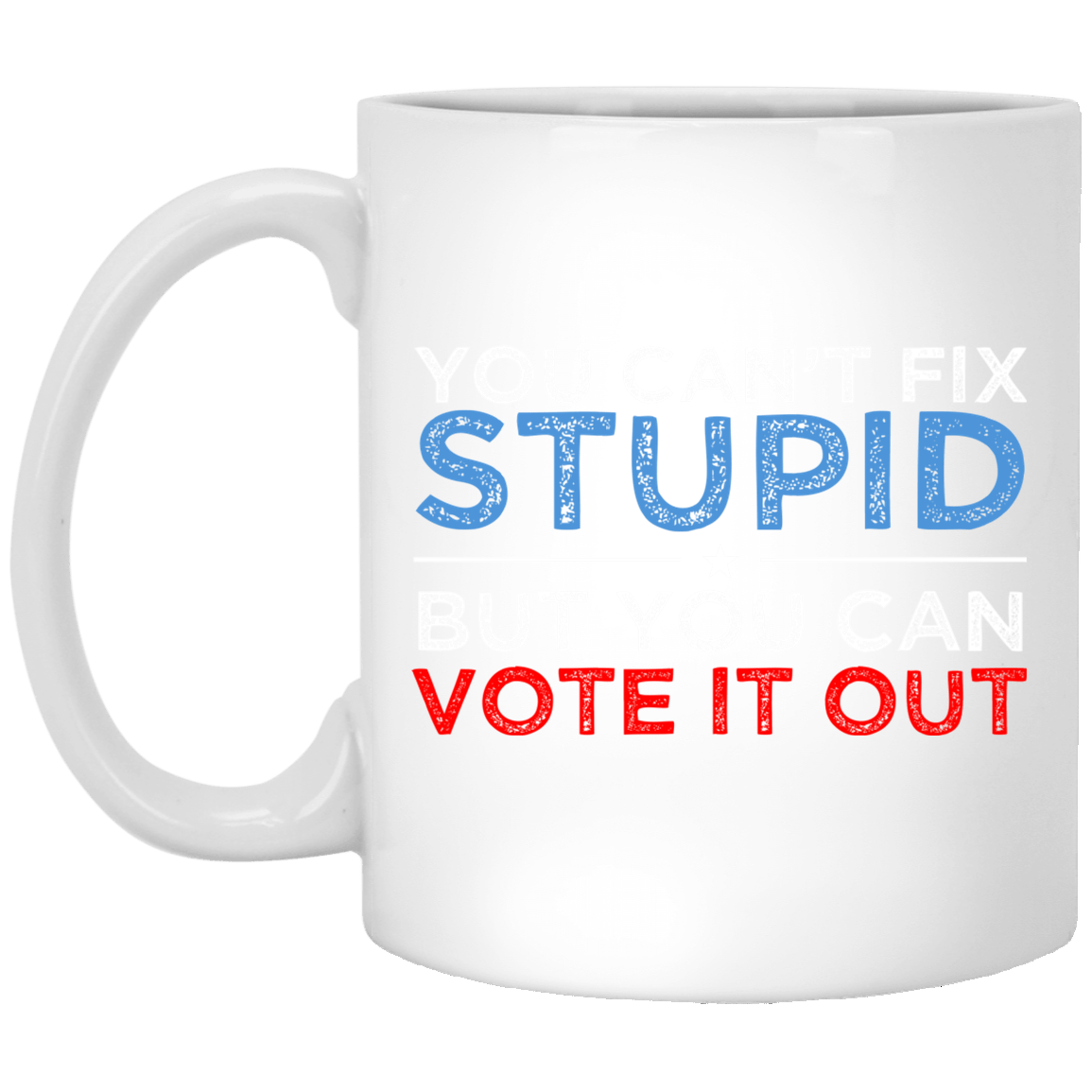 You Can't Fix Stupid But You Can Vote It Out Anti Donald Trump Mug 1005-9786-88282889-47417 - Tee Ript