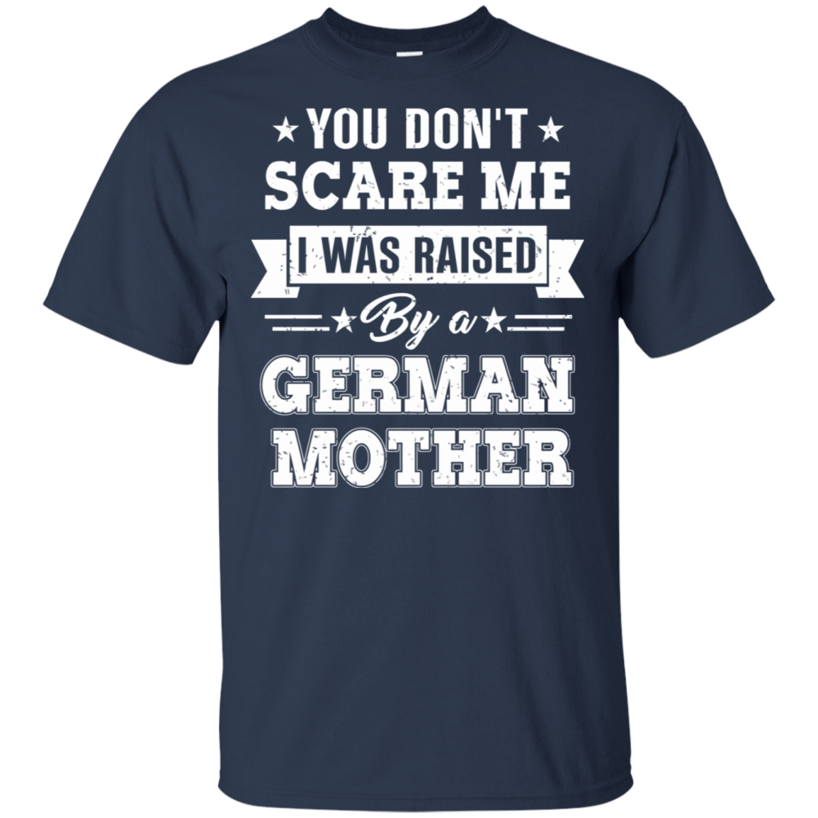 You Don't Scare Me I Was Raised By A German Mother 22-111-72513781-250 - Tee Ript