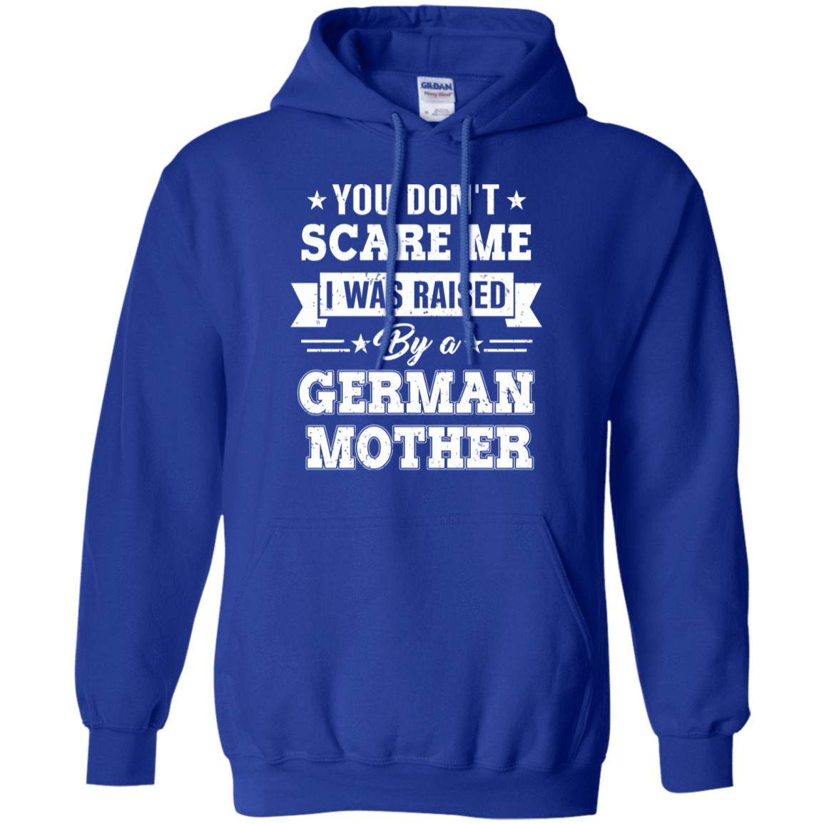 You Don't Scare Me I Was Raised By A German Mother 541-4765-72513783-23175 - Tee Ript