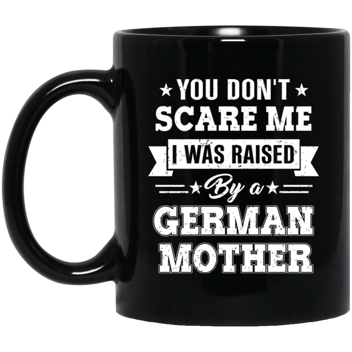 You Don't Scare Me I Was Raised By A German Mother Mug 1065-10181-72519623-49307 - Tee Ript