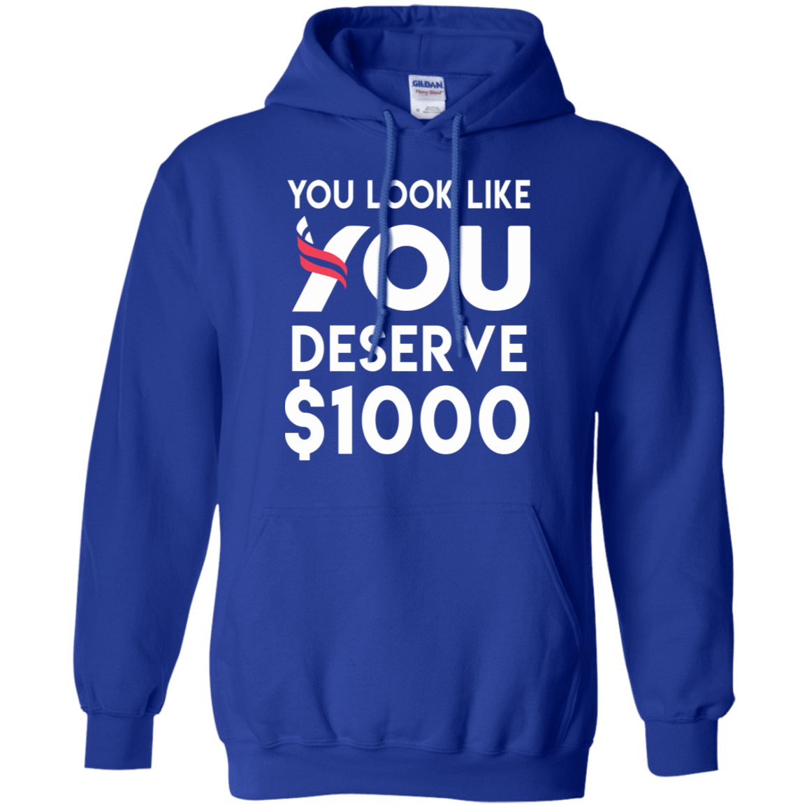 You Look Like You Deserve $1000 541-4765-74096747-23175 - Tee Ript