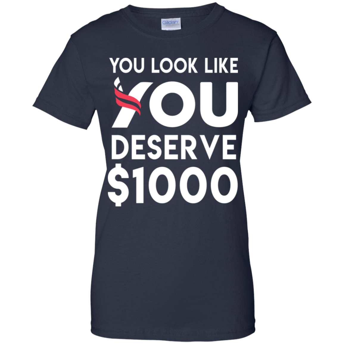 You Look Like You Deserve $1000 939-9259-74096748-44765 - Tee Ript