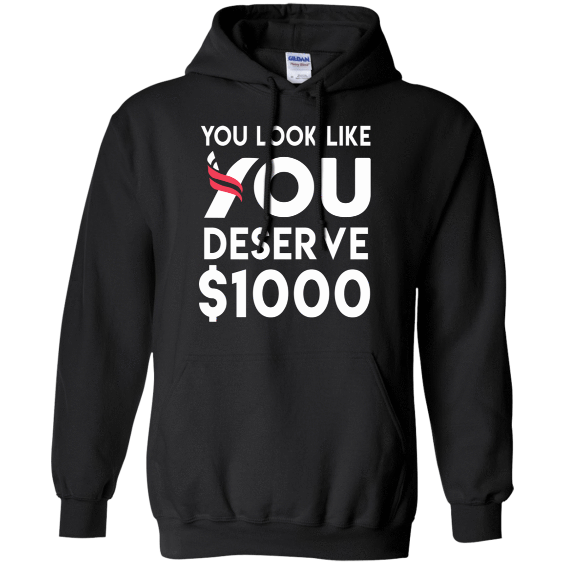 You Look Like You Deserve $1000 541-4740-74096747-23087 - Tee Ript