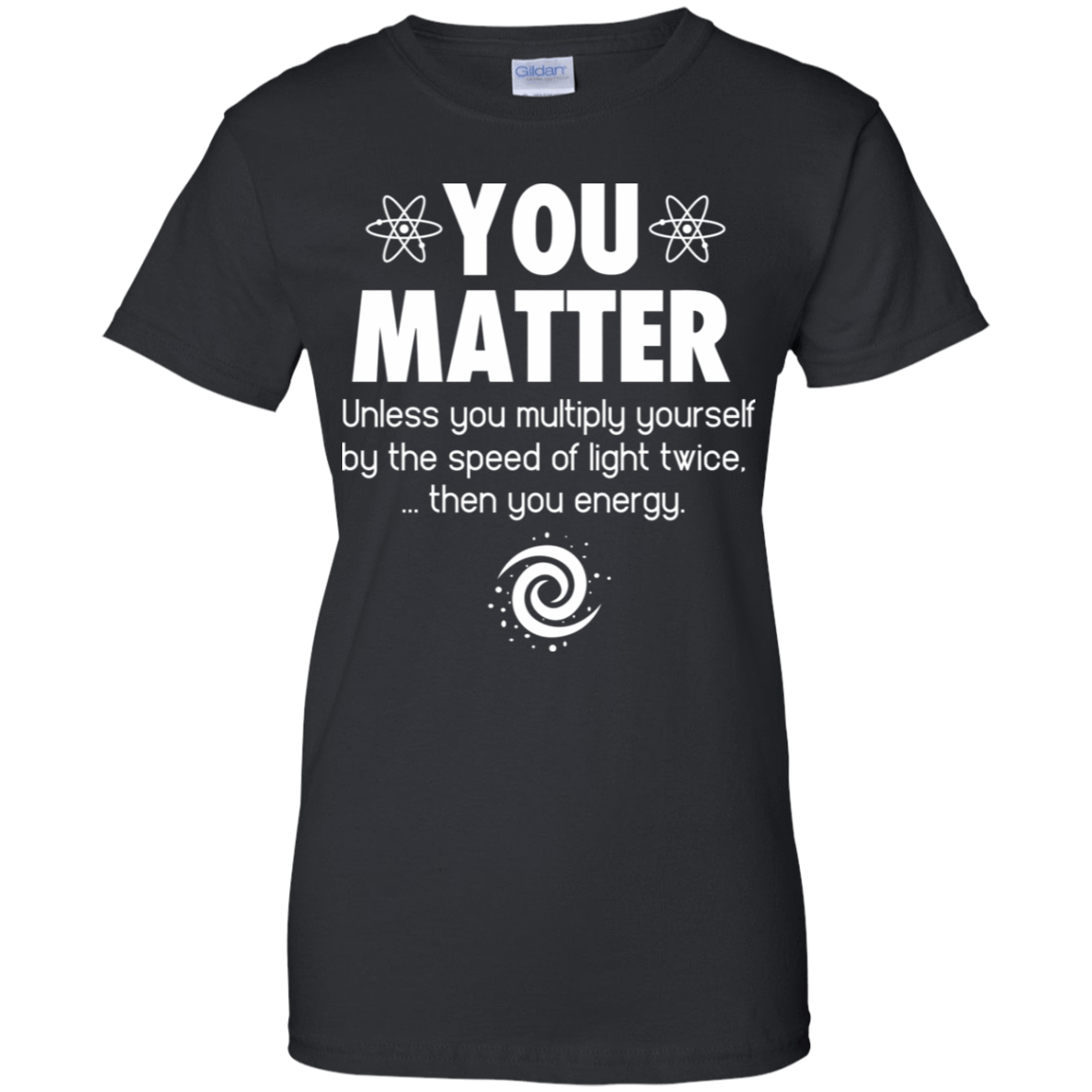 You Matter. Until You Multiply Yourself By The Speed Of Light Twice 939-9248-72771877-44695 - Tee Ript