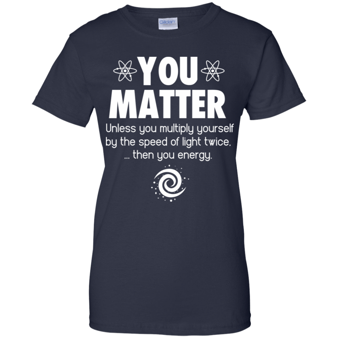 You Matter. Until You Multiply Yourself By The Speed Of Light Twice 939-9259-72771877-44765 - Tee Ript