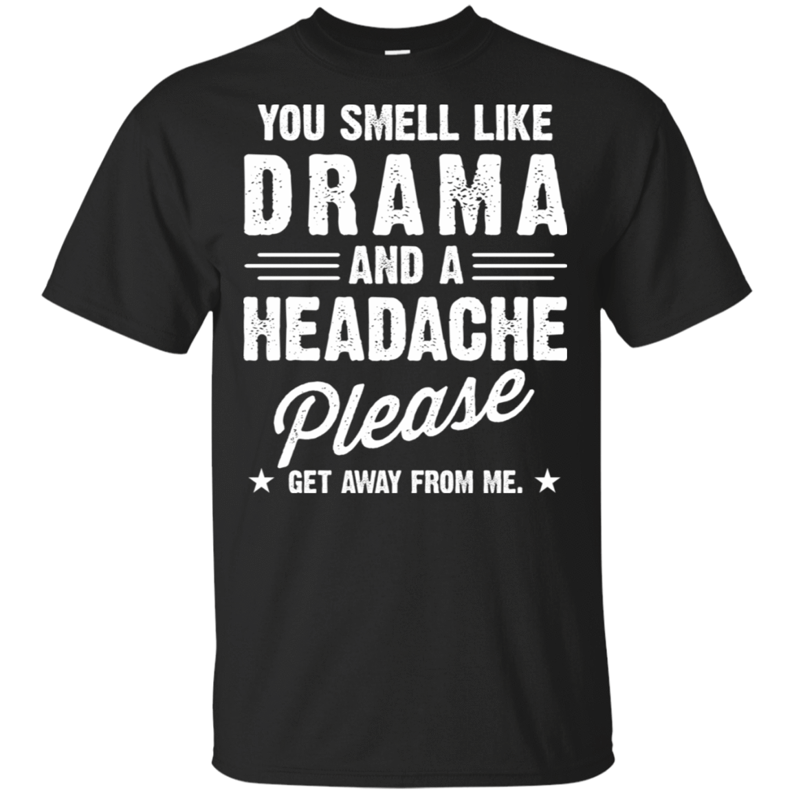 You Smell Like Drama And A Headache Please Get Away From Me T-Shirts, Hoodie, Tank 22-113-78230006-252 - Tee Ript