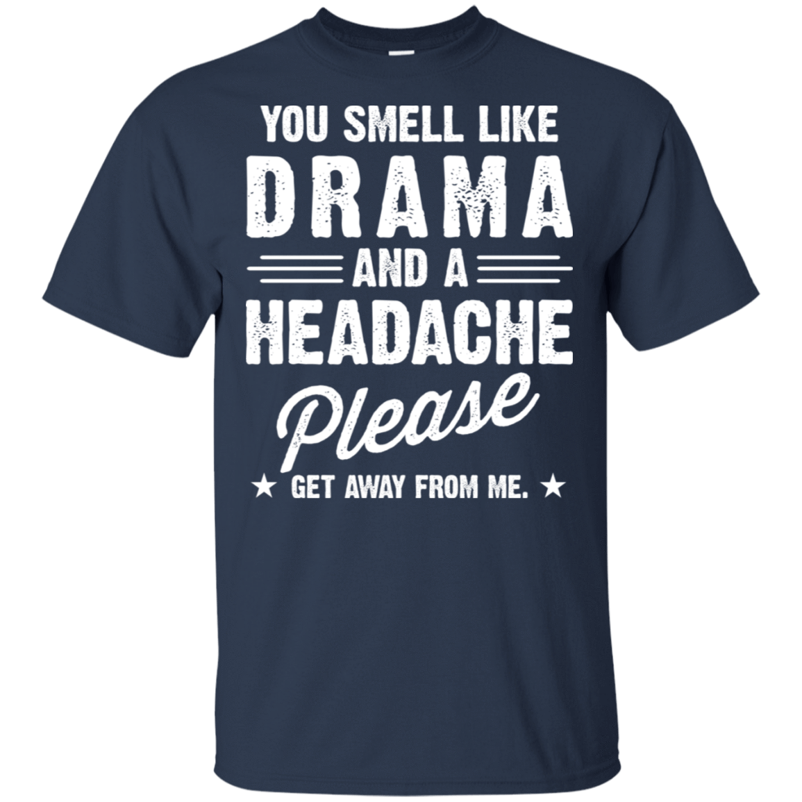 You Smell Like Drama And A Headache Please Get Away From Me T-Shirts, Hoodie, Tank 22-111-78230006-250 - Tee Ript