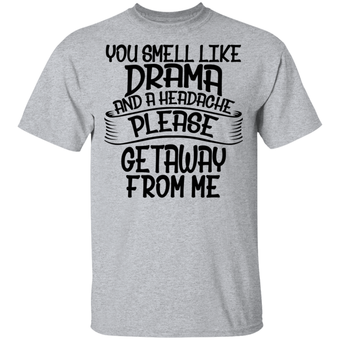 You Smell Like Drama and a Headache Please Get Away From Me T-Shirts, Hoodies, Tank 22-115-80184331-254 - Tee Ript