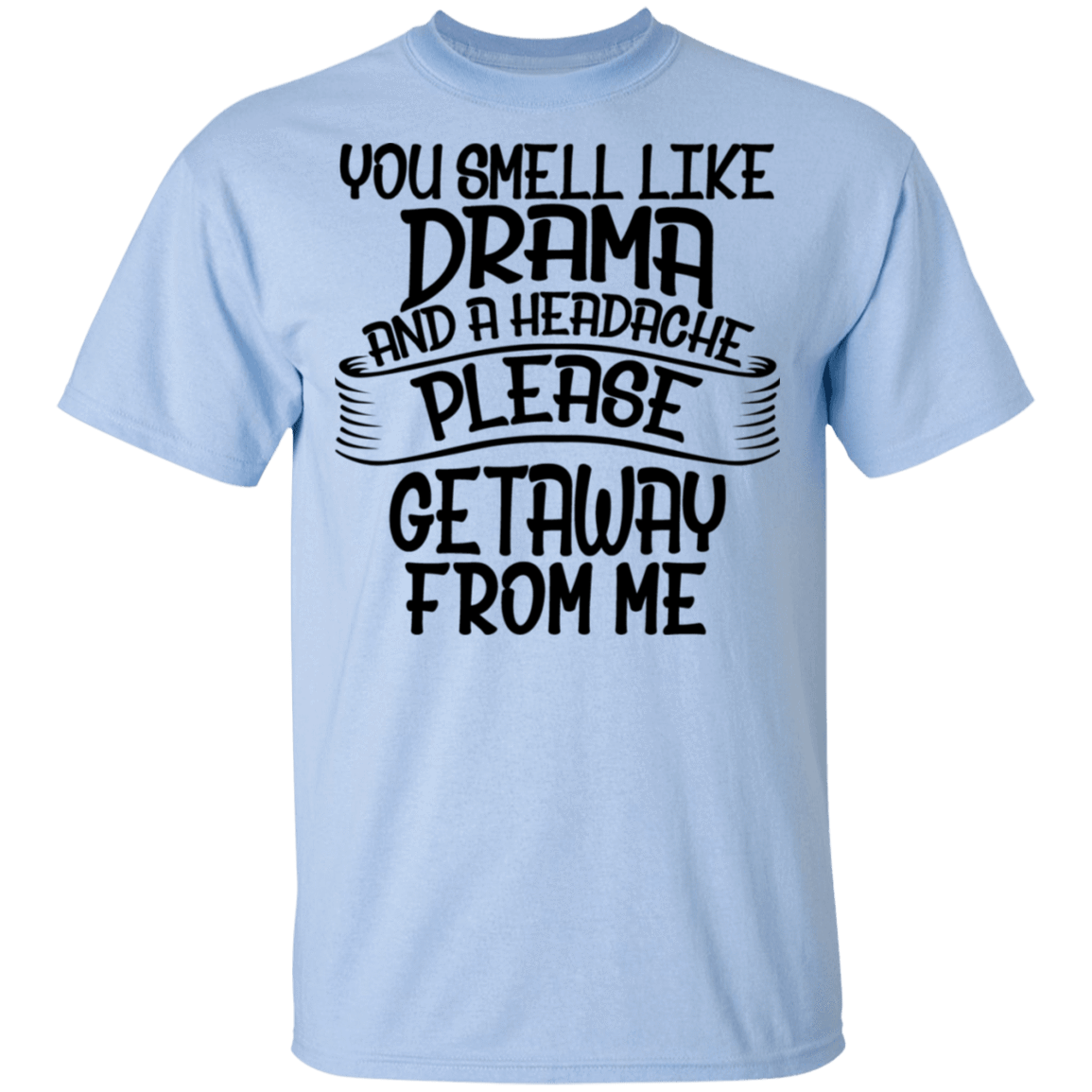 You Smell Like Drama and a Headache Please Get Away From Me T-Shirts, Hoodies, Tank 22-9800-80184331-47430 - Tee Ript
