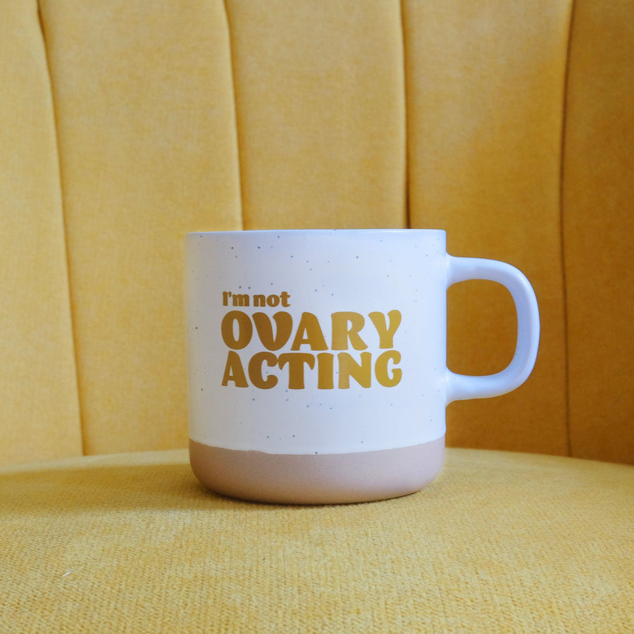 I'm Not Ovary-Acting Mug OhnutCo