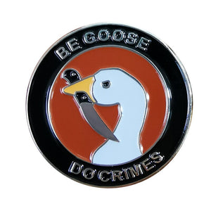 Be Goose Do Crimes Enamel Pin - BellePark