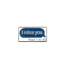 Load image into Gallery viewer, I Miss You Text Message Pin