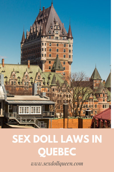 Sex Doll Laws in Quebec - Everything You Need to Know