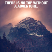 Mountain - There Is No Top Without A Adventure (Poster)