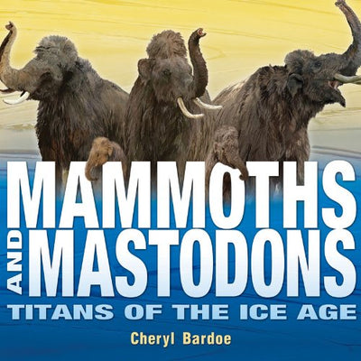 Mammoths and Mastodons: Titans of the Ice Age | Field Museum Store