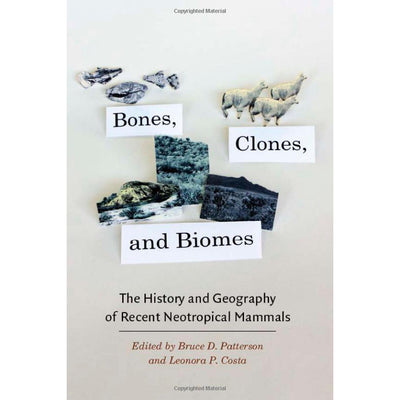 Bones Clones and Biomes: The History and Geography of Recent Neotropical Mammals | Field Museum Store