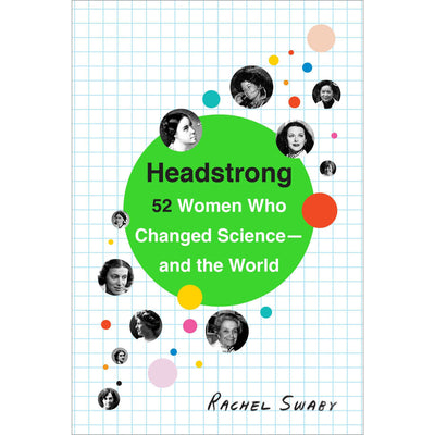 Headstrong: 52 Women Who Changed Science-and the World | Field Museum Store