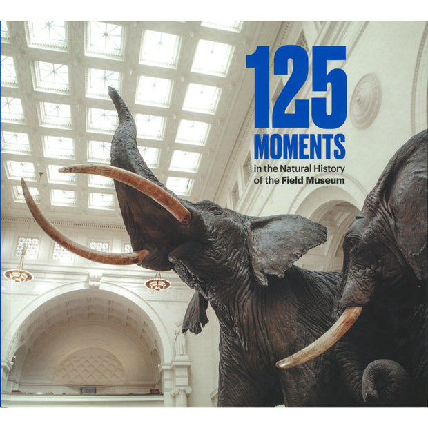 125 Moments in the Natural History of the Field Museum | Field Museum Store