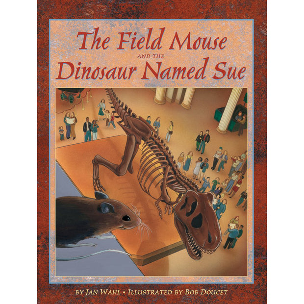 The Field Mouse and the Dinosaur Named SUE | Field Museum Store
