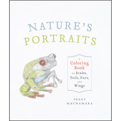 Natures Portraits: A Coloring Book of Scales Tails Furs and Wings | Field Museum Store