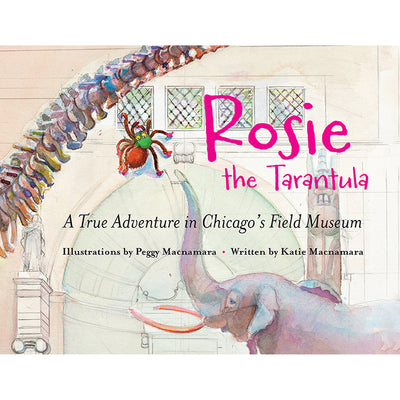 Rosie the Tarantula: A True Adventure in Chicago's Field Museum | Field Museum Store