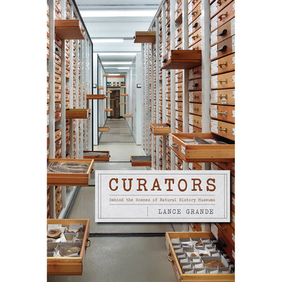 Curators: Behind the Scenes of Natural History Museums | Field Museum Store