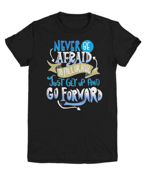 Never Be Afraid To Fall Or Fail, Just Get Up And Go Forward Youth Shirt