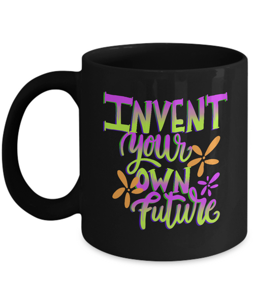 Invent Your Own Future Ceramic 11 oz Mug