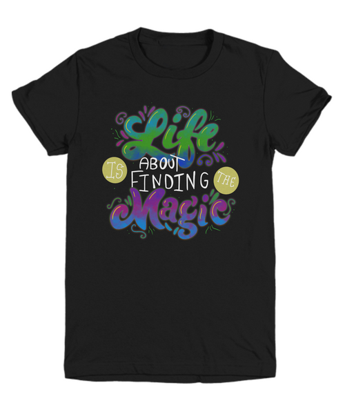 Youth Shirt Life Is About Finding The Magic