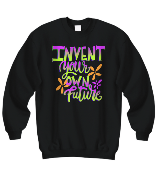 Sweatshirt Invent Your Own Future