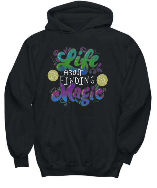 Adult Hoodie Life Is About Finding The Magic