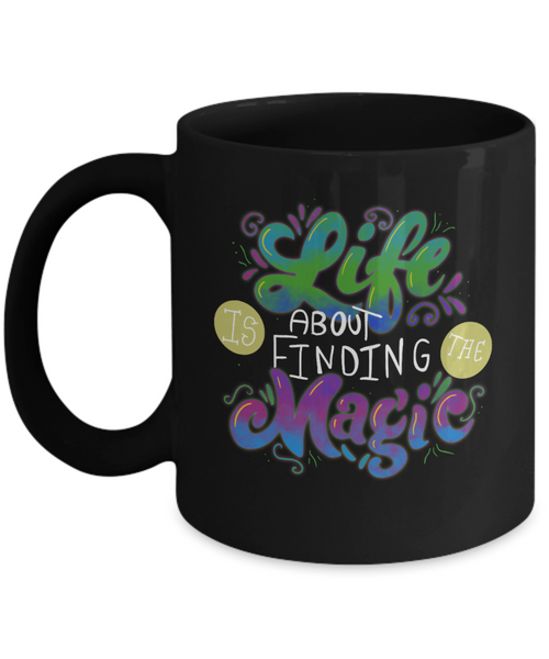 Life Is About Finding The Magic Ceramic 11 oz Mug