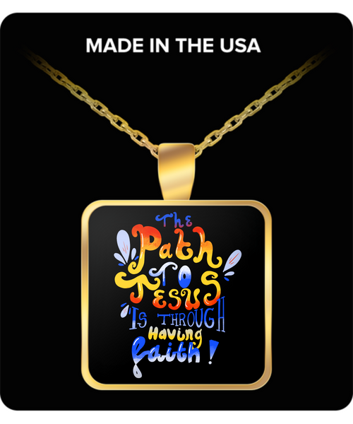 The Path To Jesus Is Through Having Faith Necklace