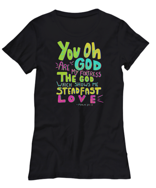 You Oh God Are My Fortress The God Which Shows Me Steadfast Love Ladies Shirt
