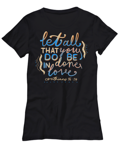 Let All That You Do Be Done In Love Ladies Shirt