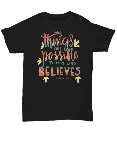 All Things Are Possible To Him Who Believes Unisex Shirt