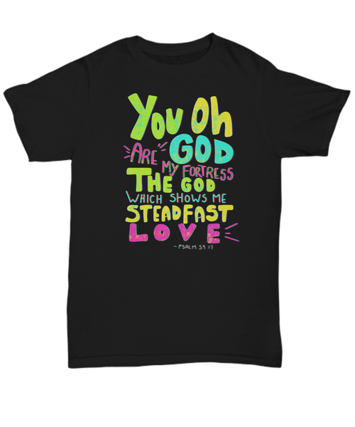 You Oh God Are My Fortress The God Which Shows Me Steadfast Love Unisex Shirt